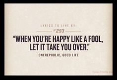 OneRepublic Good Life... Love this quote