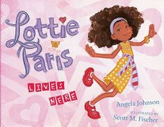 Lottie Paris Lives Here by Angela Johnson, illustrated by Scott M. Fischer