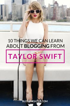 10 Things We Can Learn About Blogging from Taylor Swift - looking to build your brand and grow your blog? Let's take a look at some ways we can learn from our favorite pop star | blogbrighter.com