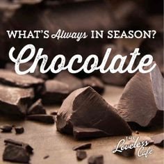 What's ALWAYS in season? Chocolate! Find your chocoholic fix here!