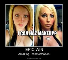 Behold the power of make up That's me in a nutshell! I know I'm not naturally pretty, but I clean up real nice!!!