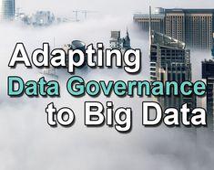 Adapting data governance to big data in 4 areas