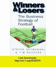 Winners and Losers the Business Strategy of Football Hb (9780670884865) Stefan Szymanski , ISBN-10: 0670884863  , ISBN-13: 978-0670884865 ,  , tutorials , pdf , ebook , torrent , downloads , rapidshare , filesonic , hotfile , megaupload , fileserve