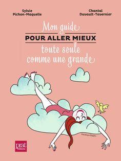 Amazon.fr - Mon guide pour aller mieux toute seule comme une grande - Sylvie Pichon-Maquelle, Chantal Duvault-Tavernier, Valérie Coeugniet - Livres