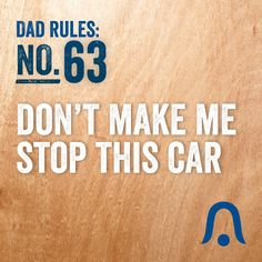 Don't Make Me Stop This Car. #DadRules