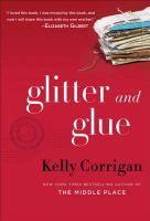 Glitter And Glue, Kelly Corrigan. Brunswick Library April 2016. #MedinaLibrary #BookClubBooks #KellyCorrigan