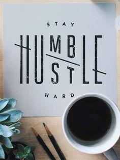 Stay Hustle! Humble Hard!  #entrepreneurship #business #startup