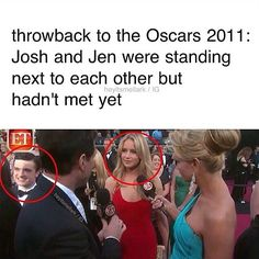 "2011 OH MY GOSH>XD Josh be alike :""i dont know who that is but shes amazing,watching her movies for sure!""**Jen:'Do they have food here?should i ask someone because i really want food.""Or Josh was also not paying attention.But i know for a fact if Jen saw him they would have met because Josh was inspiration for Jennifer Lawrence"