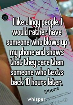 &amp quot I like clingy people. I would rather have someone who blows up my phone and shows that they care than someone who texts back 10 hours later. Now Quotes, Hurt Quotes, Funny Quotes, Music Quotes, Qoutes, Whisper Quotes, Whisper Sh, Whisper Confessions, Quotes Deep Feelings