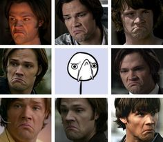 Sam Winchester. The funny thing is I actually use this face...