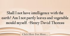 Henry David Thoreau Quotes About intelligence - 38355 Henry David Thoreau, Thoreau Quotes, Intelligence Quotes, Quotes About Smartness