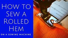 Sewing Machine Tips: How To Sew A Rolled Hem on a Sewing Machine
