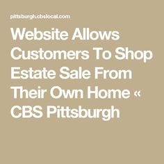 Website Allows Customers To Shop Estate Sale From Their Own Home « CBS Pittsburgh
