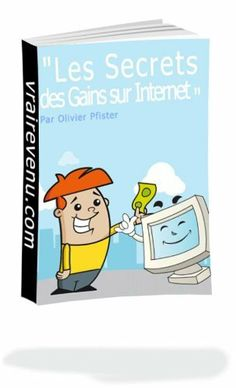 La verite sur les gains via internet (French Edition) by Olivier Pfister. $3.58. 27 pages. Author: Olivier Pfister. Toutes les méthodes pour gagner de l'argent sur internet décortiquées, commentées et expliquées.                             Show more                               Show less