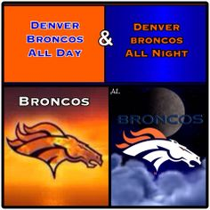 .All Day, All Night Broncos!!!!