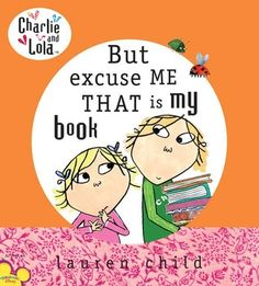 But excuse ME THAT is my book, by Lauren Child