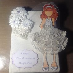 For my girl friends' niece -first communion -used Prima doll stamp and bits from grandmothers wedding gown