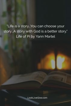 """Life is a story...You can choose your story...A story with God is a better story."" Life of Pi by Yann Martel"