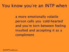 You know you're an INTP when, a more emotionally volatile person calls you 'cold-hearted' and you're torn between feeling insulted and accepting it as a compliment. Intp Personality Type, Myers Briggs Personality Types, Intp Love, Myers Briggs Intp, Intp Female, Virgo, Intj And Infj, Entp, Thing 1