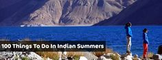 TOP 100 SUMMER TRAVEL EXPERIENCES IN INDIA