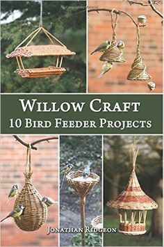 Willow Craft: 10 Bird Feeder Projects Weaving & Basketry Series: Amazon.de: Jonathan Ridgeon: Fremdsprachige Bücher