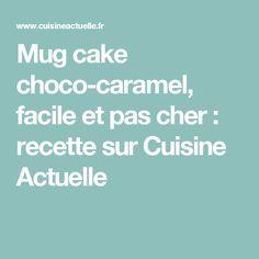 Mug cake choco-caramel, facile et pas cher : recette sur Cuisine Actuelle