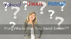 For Which One You Send Emails- Yahoo, Gmail Or Hotmail?