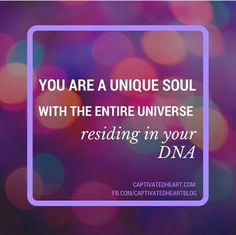 You are a unique soul with the entire Universe residing in your DNA - Chayla Baer