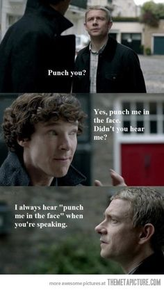 """I always hear 'punch me in the face' when you're speaking."" LOL"