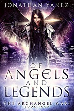Of Angels and Legends: (A Paranormal Urban Fantasy) (The Archangel Wars Book 4) by Jonathan Yanez, http://www.amazon.com/dp/B019P35JLC/ref=cm_sw_r_pi_dp_x_s7LszbPBBXGQV