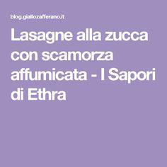 Lasagne alla zucca con scamorza affumicata - I Sapori di Ethra