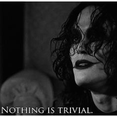 The Crow - Nothing is trivial