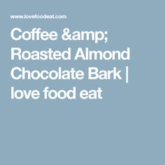 Coffee & Roasted Almond Chocolate Bark | love food eat