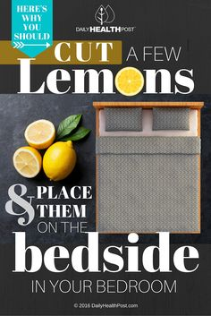 Cut a Few Lemons and Place Them On The Bedside In Your Bedroom – Here's Why! via @dailyhealthpost