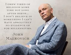 John Malkovich - This comment actually made me laugh because it makes NO SENSE. There is a gargantuan amount of evidence!!! Noah's Ark has been found, the scrolls, the Shroud of Turin, ancient artifacts prove what the Bible says is true, every prophesy has come true or is in the process of coming true...but in denying God, he's denying The Truth (Jesus) so OF COURSE he's going to deny factual accounts that have been proven to be TRUE. PRAY FOR HIS SALVATION