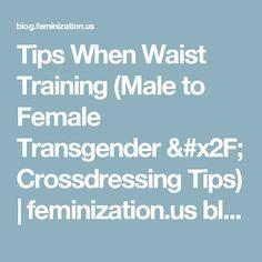 Tips When Waist Training (Male to Female Transgender / Crossdressing Tips) | feminization.us blog page