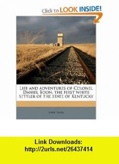 Life and adventures of Colonel Daniel Boon, the first white settler of the state of Kentucky (9781171598275) John Filson , ISBN-10: 1171598270  , ISBN-13: 978-1171598275 ,  , tutorials , pdf , ebook , torrent , downloads , rapidshare , filesonic , hotfile , megaupload , fileserve