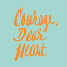 Courage, Dear Heart | Type Tuesday