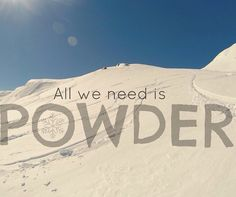 And more powder....