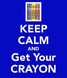 KEEP CALM AND Get Your CRAYON
