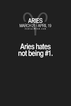 Aries hates not being #1.