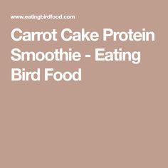 Carrot Cake Protein Smoothie - Eating Bird Food