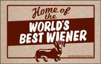 Show off to all your visitors  about how proud you are of your Wiener and think that it is the best with this World's Best Wiener funny doormat.