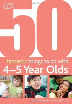 50 Fantastic Things to Do with Four and Five Year Olds: 40-60+ Months by Sally Featherstone,