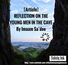 [Article] REFLECTION ON THE YOUNG MEN IN THE CAVE By Imaam Sa'dee Quran Tafseer, Trials And Tribulations, Young Men, Cave, Reflection, Religion, Sayings, Lyrics, Caves