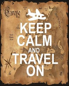Keep Calm and Travel On keep calm and carry on by KeepCalmArt, $9.00    I might need to buy this!