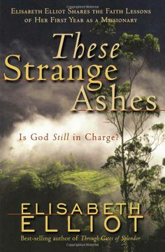 These Strange Ashes: Is God Still in Charge?: Elisabeth Elliot: 9780800759957: Amazon.com: Books