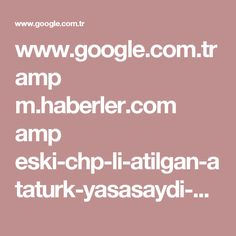 www.google.com.tr amp m.haberler.com amp eski-chp-li-atilgan-ataturk-yasasaydi-evet-oyu-9477039-haberi