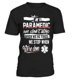 "# We just stop when we're done Paramedic shirt .  Special Offer, not available in shops      Comes in a variety of styles and colours      Buy yours now before it is too late!      Secured payment via Visa / Mastercard / Amex / PayPal      How to place an order            Choose the model from the drop-down menu      Click on ""Buy it now""      Choose the size and the quantity      Add your delivery address and bank details      And that's it!      Tags: paramedic shirt, paramedic, emt, ems…"