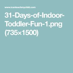 31-Days-of-Indoor-Toddler-Fun-1.png (735×1500)